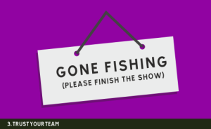 GONE FISHING (PLEASE FINISH THE SHOW)