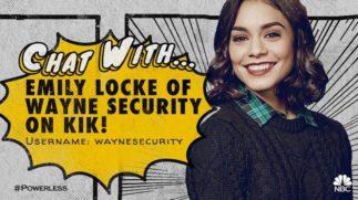 POWERLESS: CHAT WITH EMILY LOCKE ON KIK (NBC, USA)